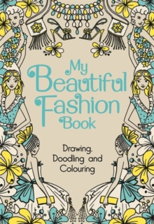 My Beautiful Fashion Book : Drawing, Doodling and Colouring, Hardback