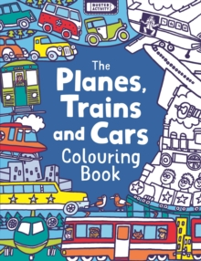 The Planes, Trains and Cars Colouring Book, Paperback