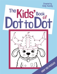 The Kids' Book of Dot to Dot, Paperback