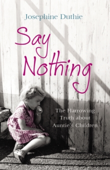 Say Nothing : The Harrowing Truth About Auntie's Children, Paperback