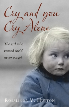 Cry and You Cry Alone : The Girl Who Vowed She'd Never Forget, Paperback Book