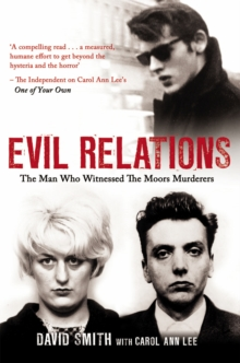 Evil Relations (Formerly Published as Witness) : The Man Who Bore Witness Against the Moors Murderers, Paperback