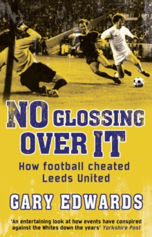 No Glossing Over It : How Football Cheated Leeds United, Paperback