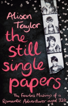 The Still Single Papers : The Fearless Musings of a Romantic Adventurer Aged Thirty-two-and-a-half, Paperback
