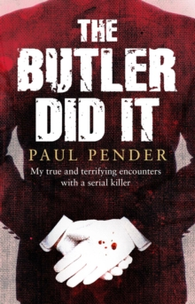 The Butler Did it : My True and Terrifying Encounters with a Serial Killer, Paperback