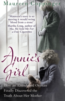 Annie's Girl : How an Abandoned Orphan Finally Discovered the Truth About Her Mother, Paperback
