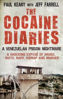 The Cocaine Diaries : A Venezuelan Prison Nightmare, Paperback
