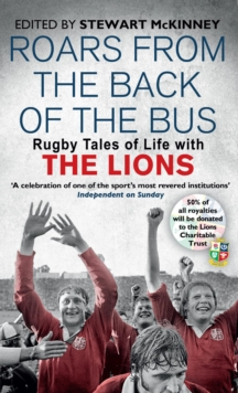 Roars from the Back of the Bus : Rugby Tales of Life with the Lions, Paperback Book