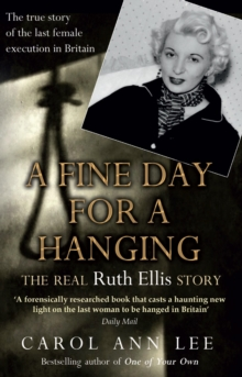 A Fine Day for a Hanging : The Real Ruth Ellis Story, Paperback