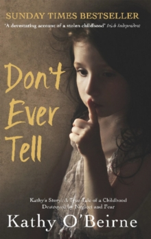 Don't Ever Tell : Kathy's Story: A True Tale of a Childhood Destroyed by Neglect and Fear, Paperback