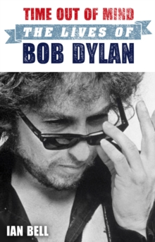 Time Out of Mind : The Lives of Bob Dylan, Paperback