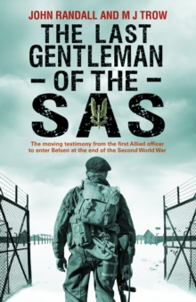 The Last Gentleman of the SAS : A Moving Testimony from the First Allied Officer to Enter Belsen at the End of the Second World War, Hardback