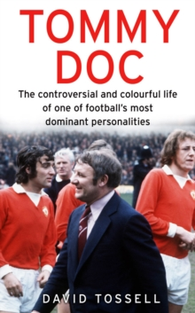 Tommy Doc : The Controversial and Colourful Life of One of Football's Most Dominant Personalities, Paperback