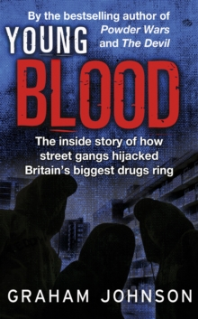 Young Blood : The Inside Story of How Street Gangs Hijacked Britain's Biggest Drugs Cartel, Paperback