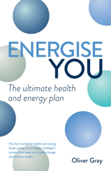 Energise You : The Ultimate Stress-busting Health & Energy Plan - A Simple Yet Powerful System to Achieve Great Health, Energy and Happiness, Paperback