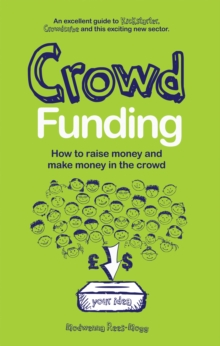 Crowd Funding : How to Raise Money and Make Money in the Crowd, Paperback
