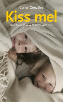 Kiss Me! : How to Raise Your Children with Love, Paperback