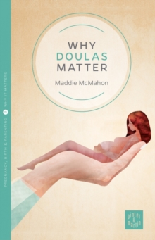 Why Doulas Matter, Paperback Book