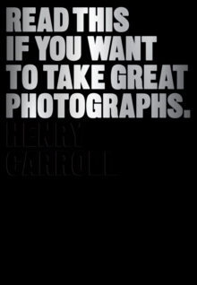 Read This If You Want to Take Great Photographs, Paperback