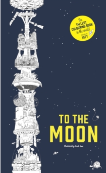 To the Moon : The Tallest Colouring Book in the World, Paperback