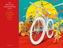 The Bicycle Colouring Book : Journey to the Edge of the World, Paperback