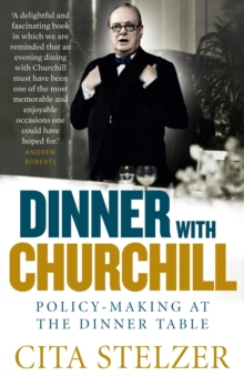 Dinner with Churchill : Policy-making at the Dinner Table, Paperback