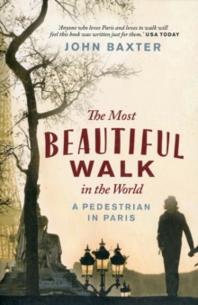The Most Beautiful Walk in the World : A Pedestrian in Paris, Paperback Book