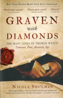 Graven With Diamonds : The Many Lives of Thomas Wyatt: Courtier, Poet, Assasin, Spy, Paperback