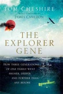 The Explorer Gene : How Three Generations of One Family Went Higher, Deeper and Further Than Anyone Before, Hardback