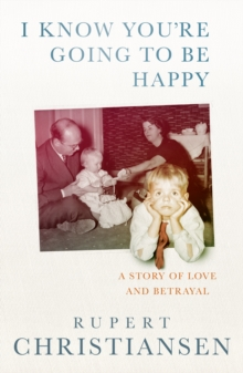 I Know You're Going to be Happy : The Story of a Sixties Family, Hardback