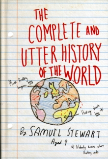The Complete and Utter History of the World According to Samuel Stewart Aged 9, Paperback