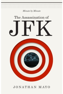 The Assassination of JFK: Minute by Minute, Hardback Book