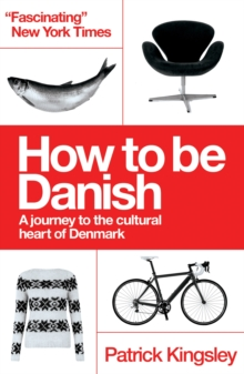 How to be Danish : A Journey to the Cultural Heart of Denmark, Paperback Book