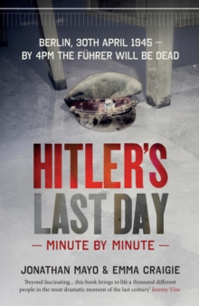 Hitler's Last Day: Minute by Minute, Hardback