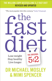 The Fast Diet : Lose Weight, Stay Healthy, Live Longer, Paperback