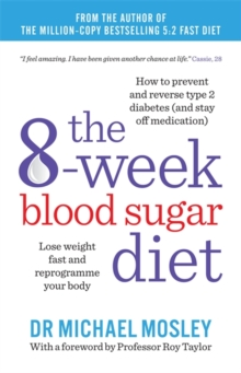 The 8-Week Blood Sugar Diet : Lose Weight Fast and Reprogramme Your Body for Life, Paperback