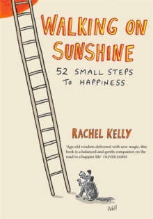 Walking on Sunshine : 52 Small Steps to Happiness, Hardback