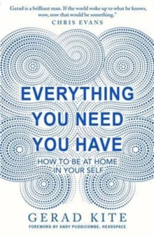 Everything You Need You Have : How to be at Home in Your Self, Paperback