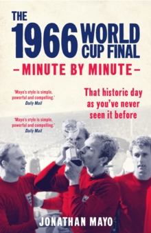 The 1966 World Cup Final : Minute by Minute, Hardback Book