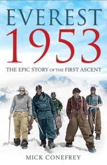 Everest 1953 : The Epic Story of the First Ascent, Paperback