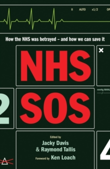 NHS SOS : How the NHS Was Betrayed - And How We Can Save it, Paperback