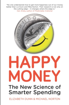 Happy Money : The New Science of Smarter Spending, Paperback