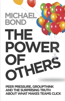 The Power of Others : Peer Pressure, Groupthink, and How the People Around Us Shape Everything We Do, Paperback