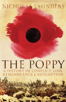 The Poppy : A History of Conflict, Loss, Remembrance, and Redemption, Paperback