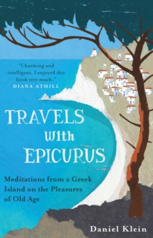 Travels with Epicurus : Meditations from a Greek Island on the Pleasures of Old Age, Paperback