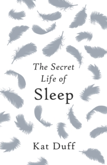 The Secret Life of Sleep, Hardback