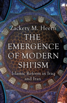 The Emergence of Modern Shi'ism : Islamic Reform in Iraq and Iran, Paperback