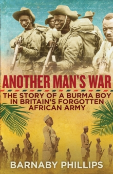 Another Man's War : The Story of a Burma Boy in Britain's Forgotten African Army, Hardback