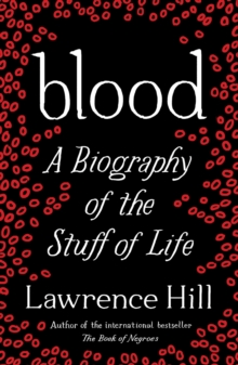 Blood : A Biography of the Stuff of Life, Paperback