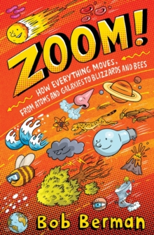 Zoom! : How Everything Moves, from Atoms and Galaxies to Blizzards and Bees, Paperback Book
